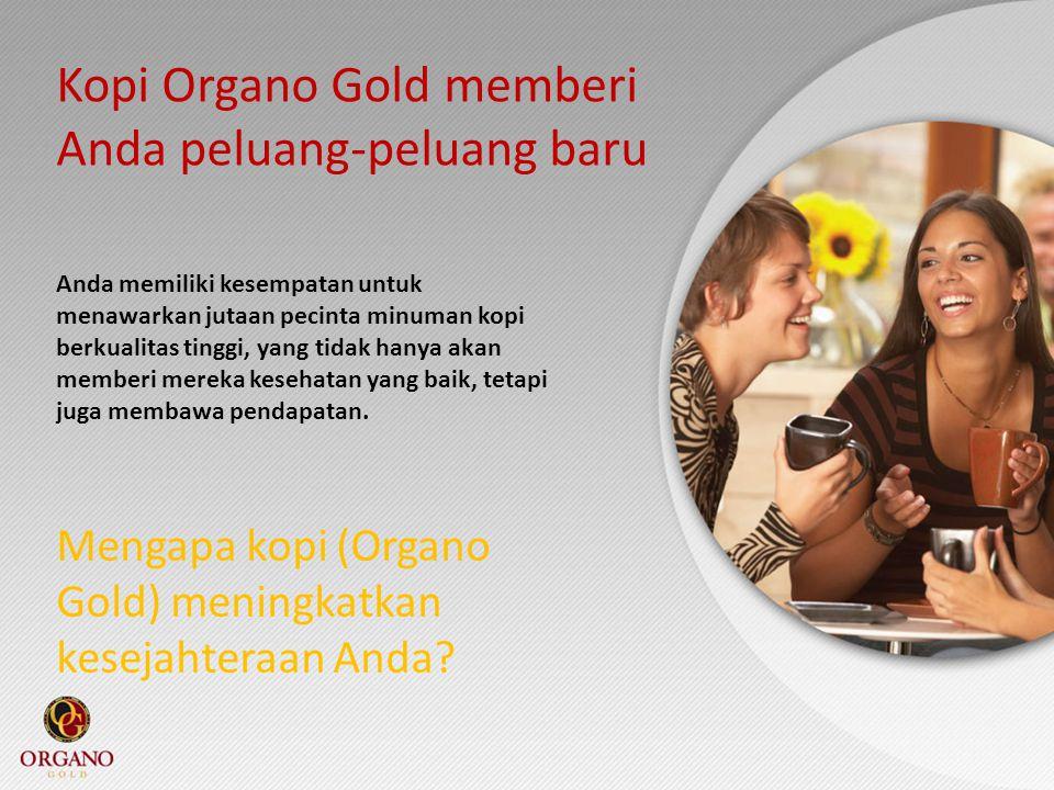 Kopi Organo Gold memberi Anda peluang-peluang baru Anda memiliki kesempatan untuk menawarkan jutaan pecinta minuman kopi berkualitas tinggi, yang tida