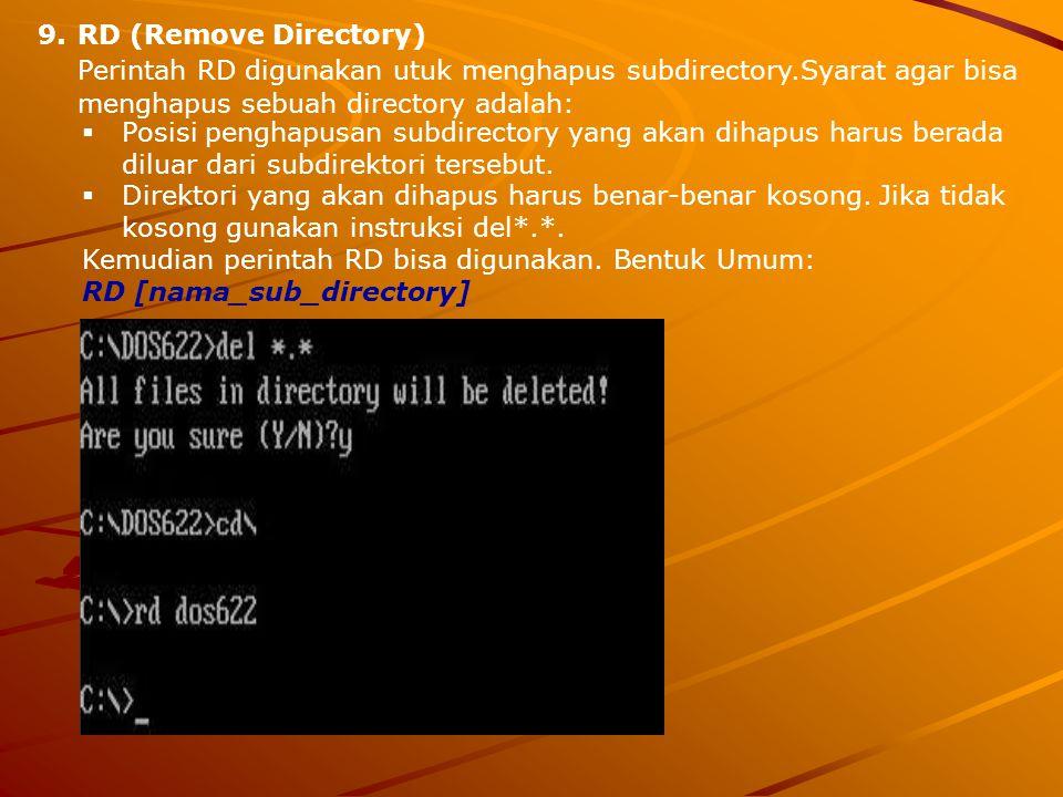 9.RD (Remove Directory) Perintah RD digunakan utuk menghapus subdirectory.Syarat agar bisa menghapus sebuah directory adalah:  Posisi penghapusan sub