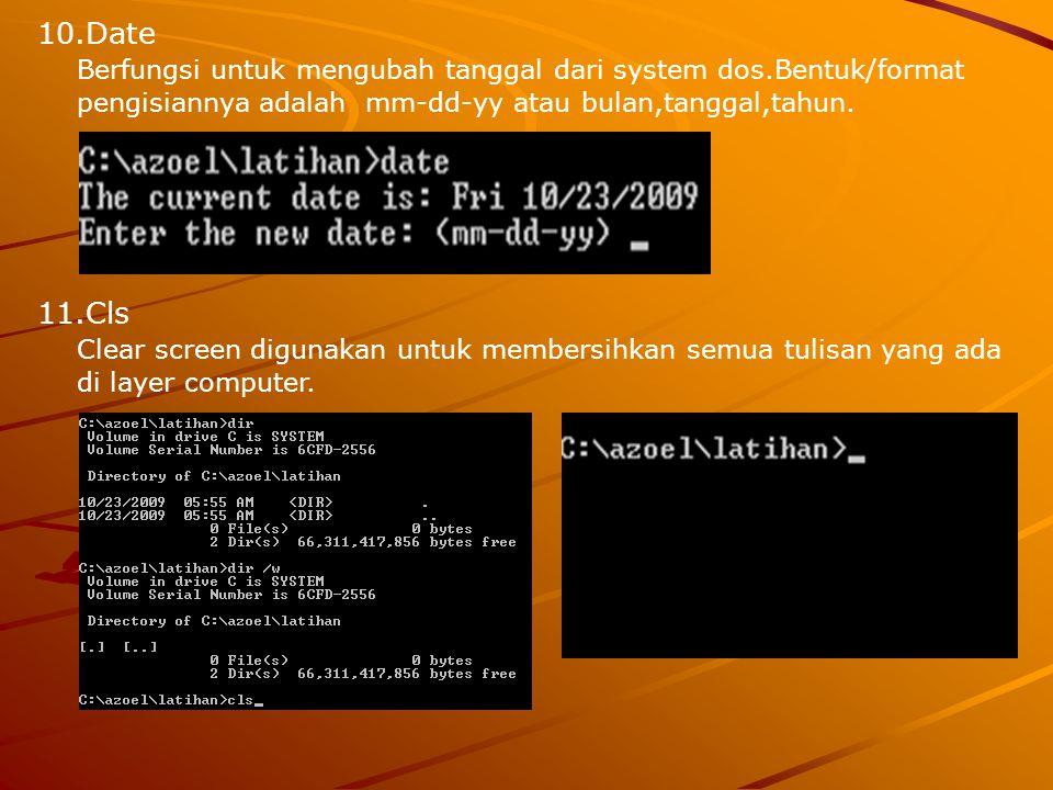 10.Date Berfungsi untuk mengubah tanggal dari system dos.Bentuk/format pengisiannya adalah mm-dd-yy atau bulan,tanggal,tahun. 11.Cls Clear screen digu