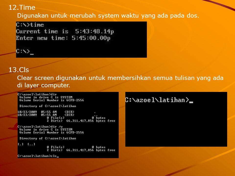 12.Time Digunakan untuk merubah system waktu yang ada pada dos. 13.Cls Clear screen digunakan untuk membersihkan semua tulisan yang ada di layer compu