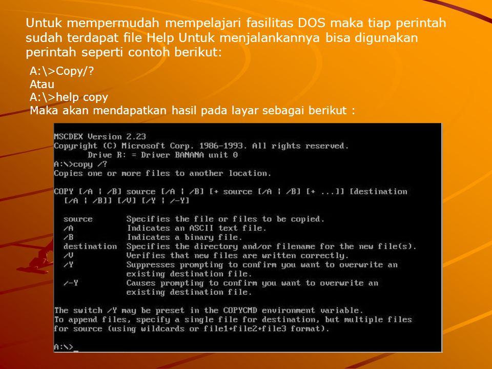 Untuk mempermudah mempelajari fasilitas DOS maka tiap perintah sudah terdapat file Help Untuk menjalankannya bisa digunakan perintah seperti contoh be