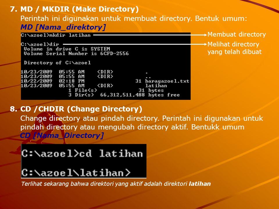 7.MD / MKDIR (Make Directory) Perintah ini digunakan untuk membuat directory. Bentuk umum: MD [Nama_direktory] 8.CD /CHDIR (Change Directory) Change d
