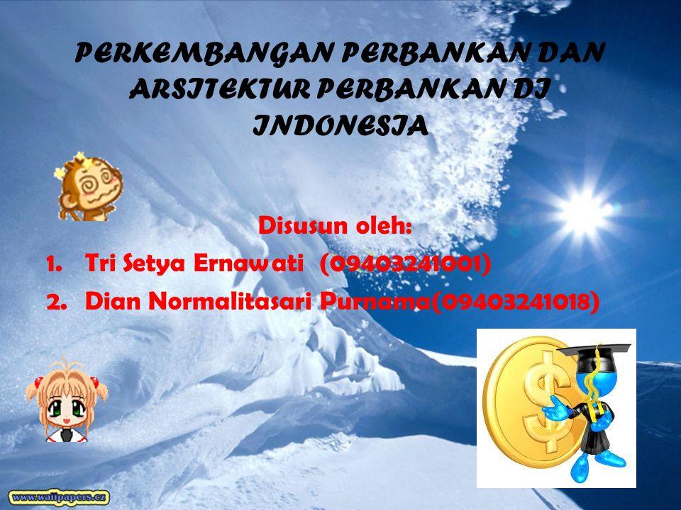 PERKEMBANGAN PERBANKAN DAN ARSITEKTUR PERBANKAN DI INDONESIA Disusun oleh: 1.Tri Setya Ernawati(09403241001) 2.Dian Normalitasari Purnama(09403241018)