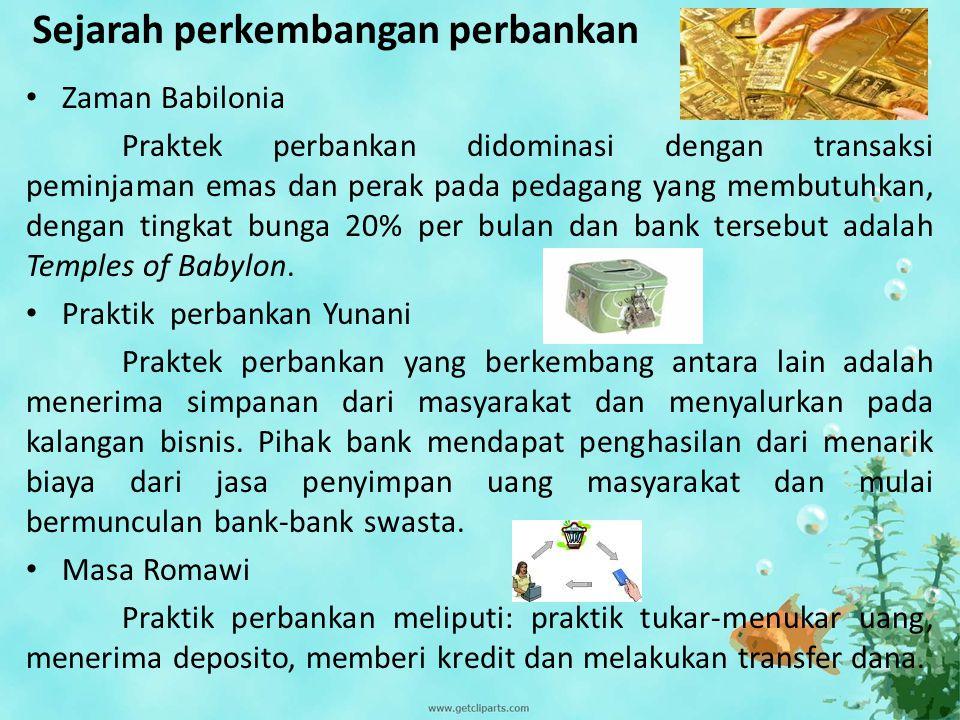 Sejarah perkembangan perbankan Zaman Babilonia Praktek perbankan didominasi dengan transaksi peminjaman emas dan perak pada pedagang yang membutuhkan,