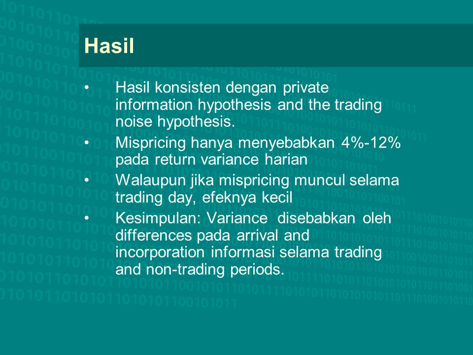Hasil Hasil konsisten dengan private information hypothesis and the trading noise hypothesis.