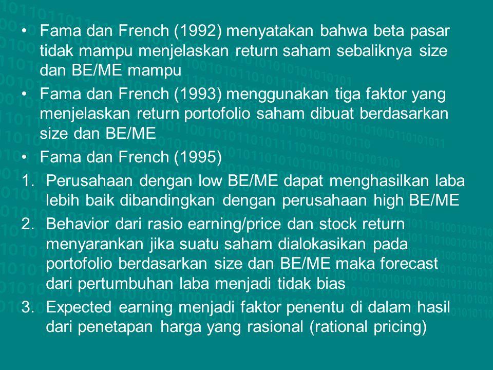 Fama dan French (1992) menyatakan bahwa beta pasar tidak mampu menjelaskan return saham sebaliknya size dan BE/ME mampu Fama dan French (1993) menggun