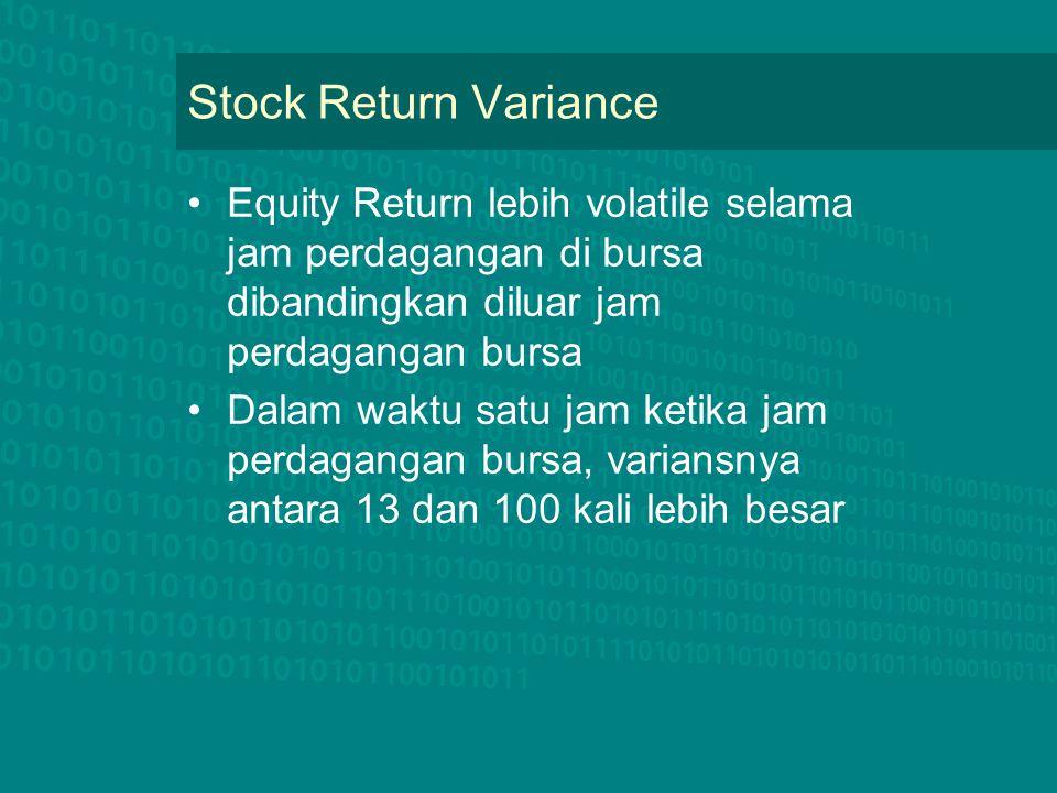 Stock Return Variance Equity Return lebih volatile selama jam perdagangan di bursa dibandingkan diluar jam perdagangan bursa Dalam waktu satu jam keti