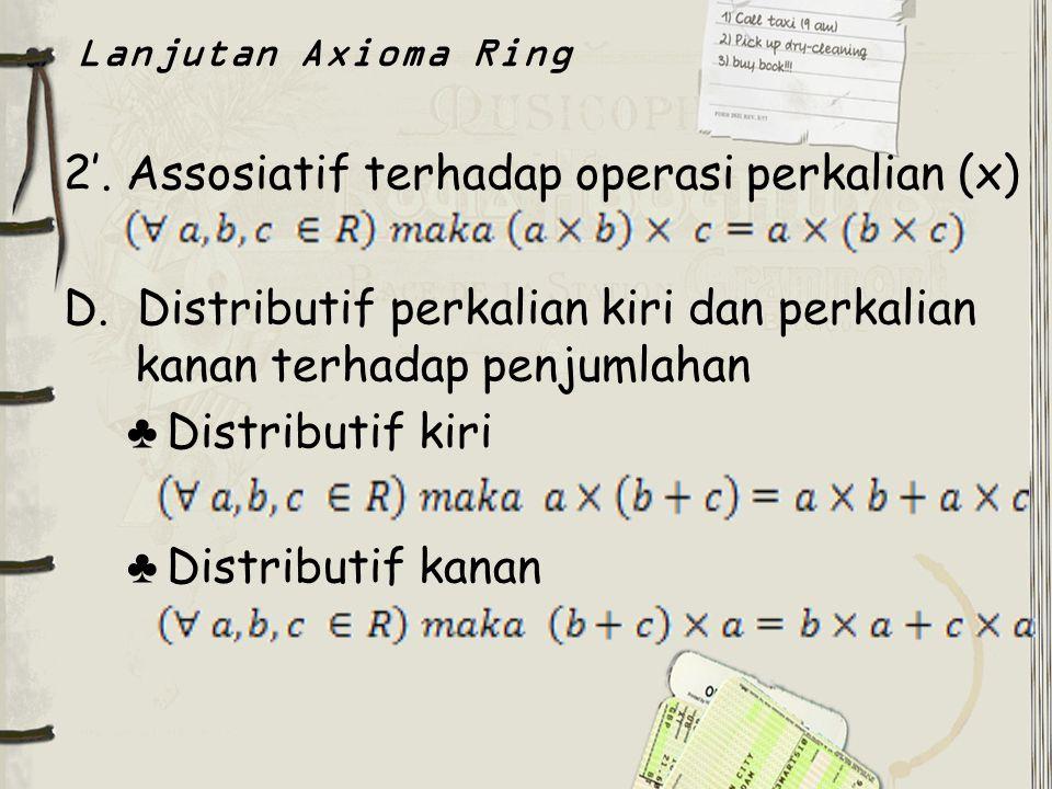 2'. Assosiatif terhadap operasi perkalian (x) D. Distributif perkalian kiri dan perkalian kanan terhadap penjumlahan ♣ Distributif kiri ♣ Distributif