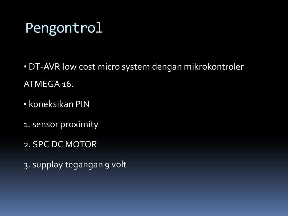 DT-AVR low cost micro system dengan mikrokontroler ATMEGA 16. koneksikan PIN 1. sensor proximity 2. SPC DC MOTOR 3. supplay tegangan 9 volt Pengontrol