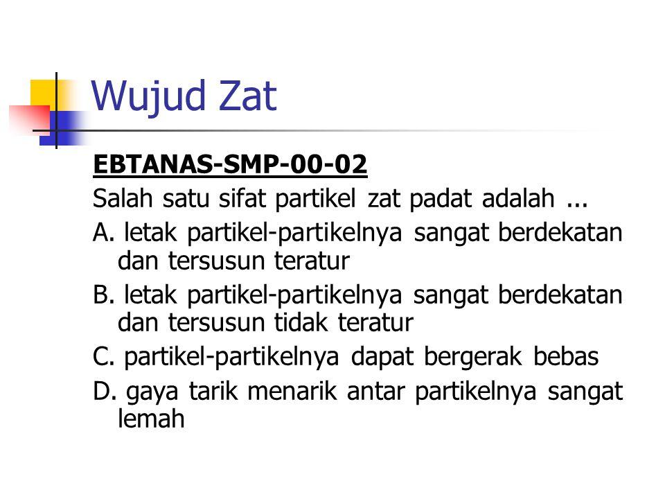 Wujud Zat EBTANAS-SMP-00-02 Salah satu sifat partikel zat padat adalah...