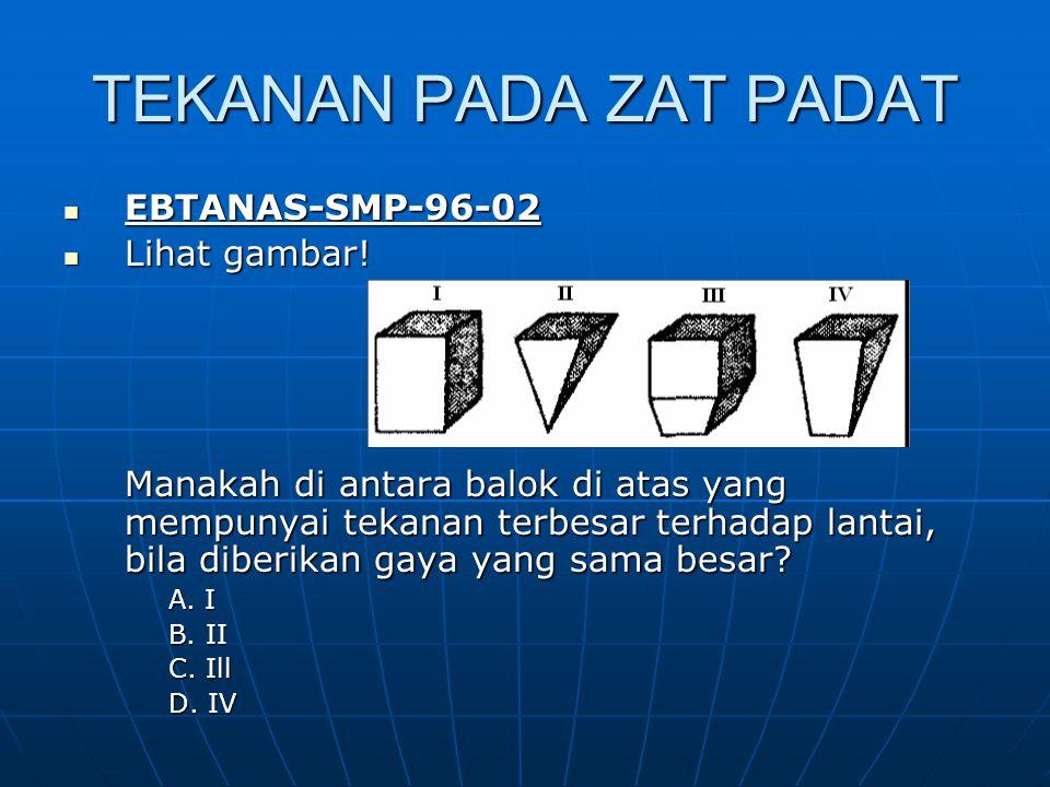 TEKANAN PADA ZAT PADAT EBTANAS-SMP-96-02 EBTANAS-SMP-96-02 Lihat gambar.