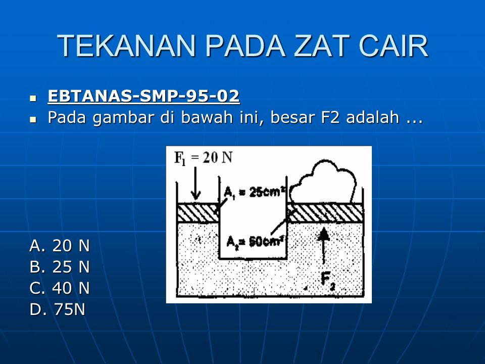 TEKANAN PADA ZAT CAIR EBTANAS-SMP-95-02 EBTANAS-SMP-95-02 Pada gambar di bawah ini, besar F2 adalah...