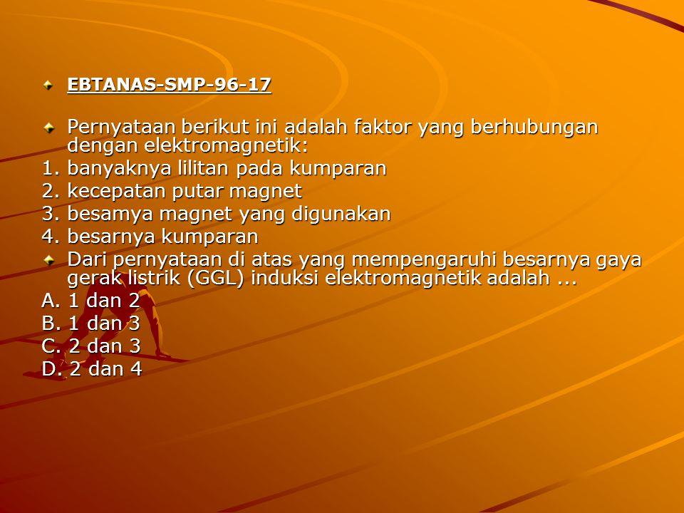 EBTANAS-SMP-96-17 Pernyataan berikut ini adalah faktor yang berhubungan dengan elektromagnetik: 1.