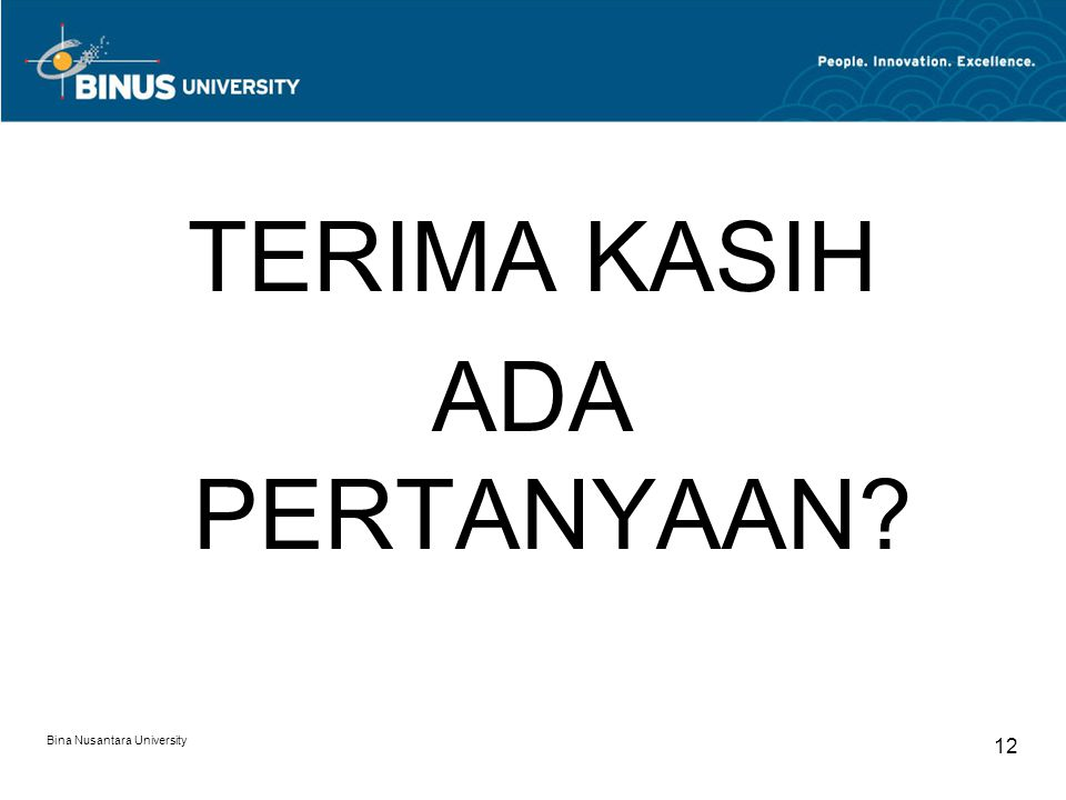 Bina Nusantara University 11 Contoh Penghitungan Penyusutan Alternatif II: Metode Saldo Menurun –Penyusutan tahun 2002 6/12 x 50% x Rp1.000.000 = Rp250.000 –Penyusutan tahun 2003 50% x (Rp1.000.000–Rp250.000)= Rp375.000 –Penyusutan tahun 2004 50% x (Rp750.000 – Rp375.000) = Rp187.500 –Penyusutan tahun 2005 Rp375.000 – Rp187.500 = Rp187.500* * karena tahun 2005 merupakan akhir masa manfaat maka pada tahun 2005 seluruh sisa nilai buku disusutkan sekaligus.