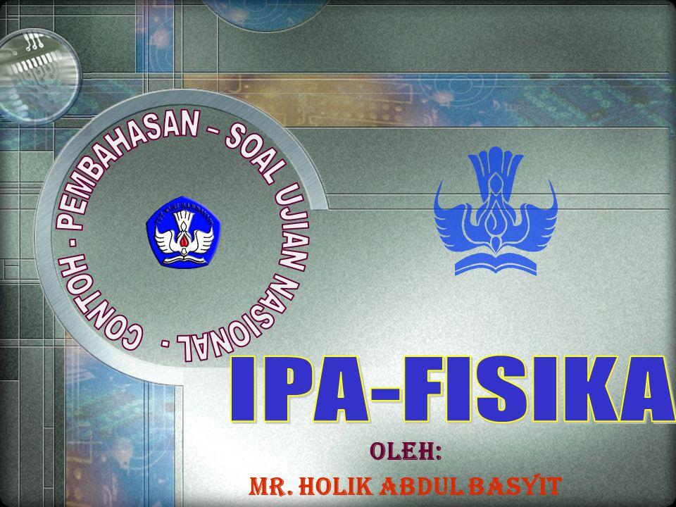 Oleh: MR. HOLIK ABDUL BASYIT