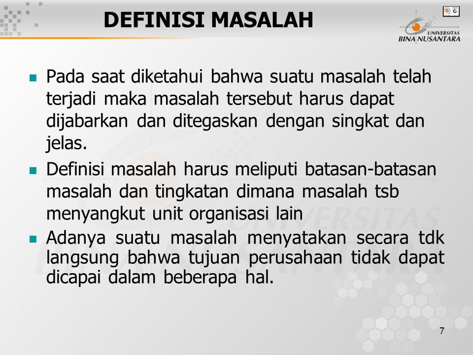 7 DEFINISI MASALAH Pada saat diketahui bahwa suatu masalah telah terjadi maka masalah tersebut harus dapat dijabarkan dan ditegaskan dengan singkat dan jelas.