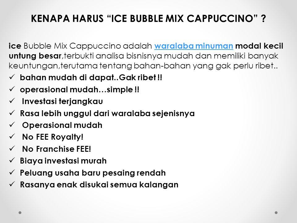 "KENAPA HARUS ""ICE BUBBLE MIX CAPPUCCINO"" ? ice Bubble Mix Cappuccino adalah waralaba minuman modal kecil untung besar,terbukti analisa bisnisnya mudah"