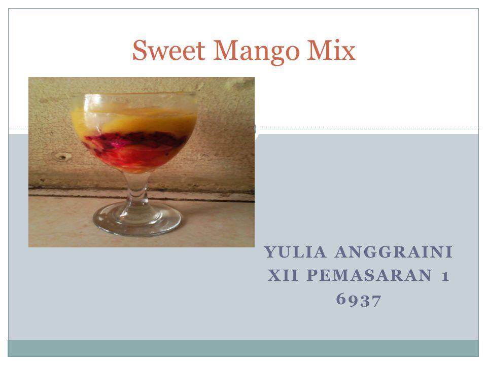 YULIA ANGGRAINI XII PEMASARAN 1 6937 Sweet Mango Mix