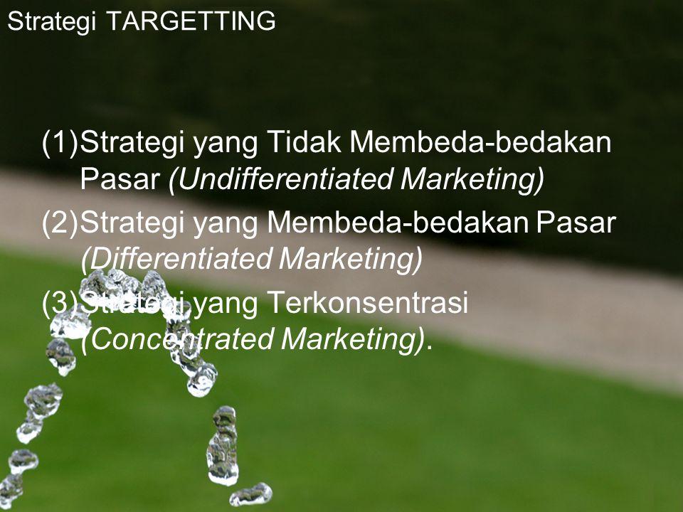 Strategi TARGETTING (1)Strategi yang Tidak Membeda-bedakan Pasar (Undifferentiated Marketing) (2)Strategi yang Membeda-bedakan Pasar (Differentiated M