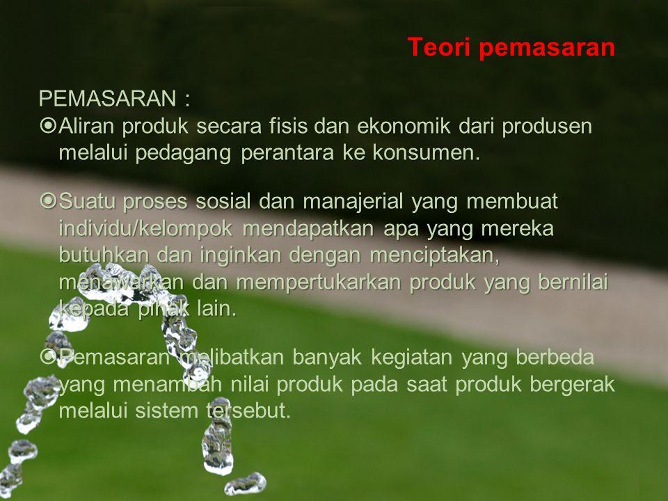 Teori pemasaran PEMASARAN :  Aliran produk secara fisis dan ekonomik dari produsen melalui pedagang perantara ke konsumen.  Suatu proses sosial dan