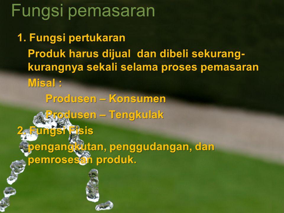 Fungsi pemasaran 1. Fungsi pertukaran Produk harus dijual dan dibeli sekurang- kurangnya sekali selama proses pemasaran Misal : Produsen – Konsumen Pr