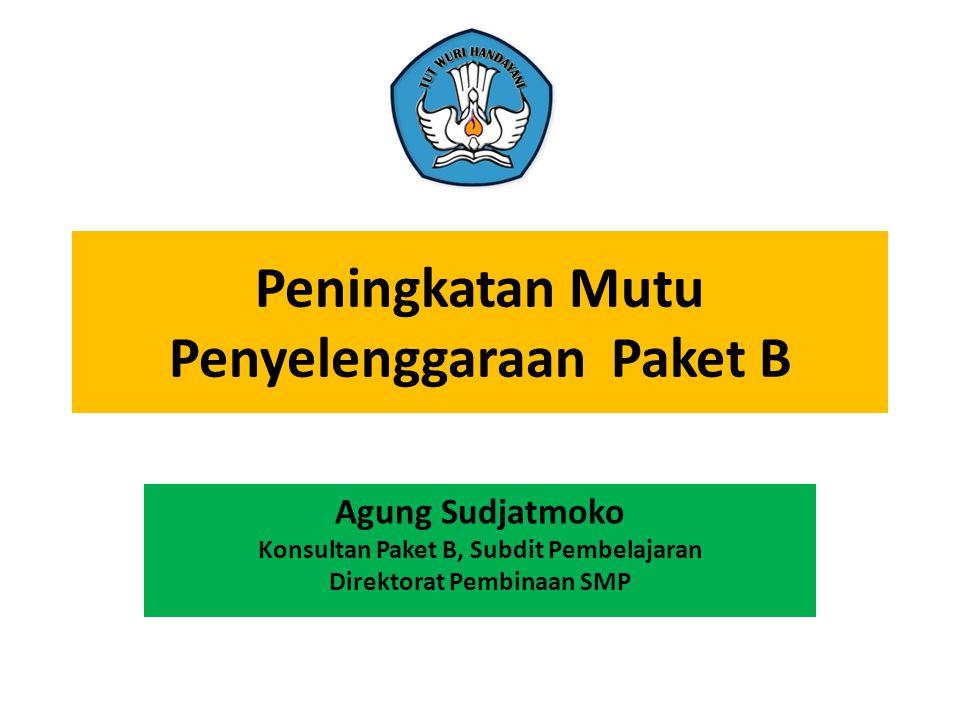 Peningkatan Mutu Penyelenggaraan Paket B Agung Sudjatmoko Konsultan Paket B, Subdit Pembelajaran Direktorat Pembinaan SMP