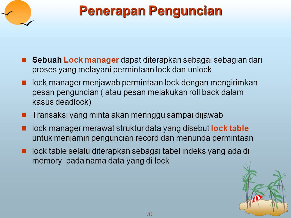 .13 Penerapan Penguncian Sebuah Lock manager dapat diterapkan sebagai sebagian dari proses yang melayani permintaan lock dan unlock lock manager menja