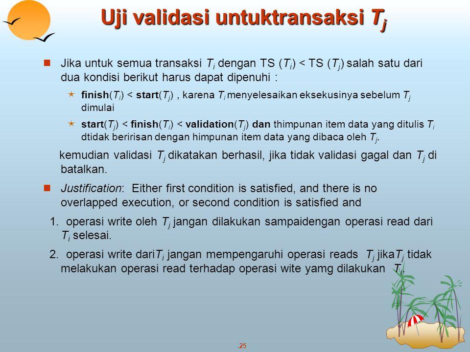 .25 Uji validasi untuktransaksi T j Jika untuk semua transaksi T i dengan TS (T i ) < TS (T j ) salah satu dari dua kondisi berikut harus dapat dipenu