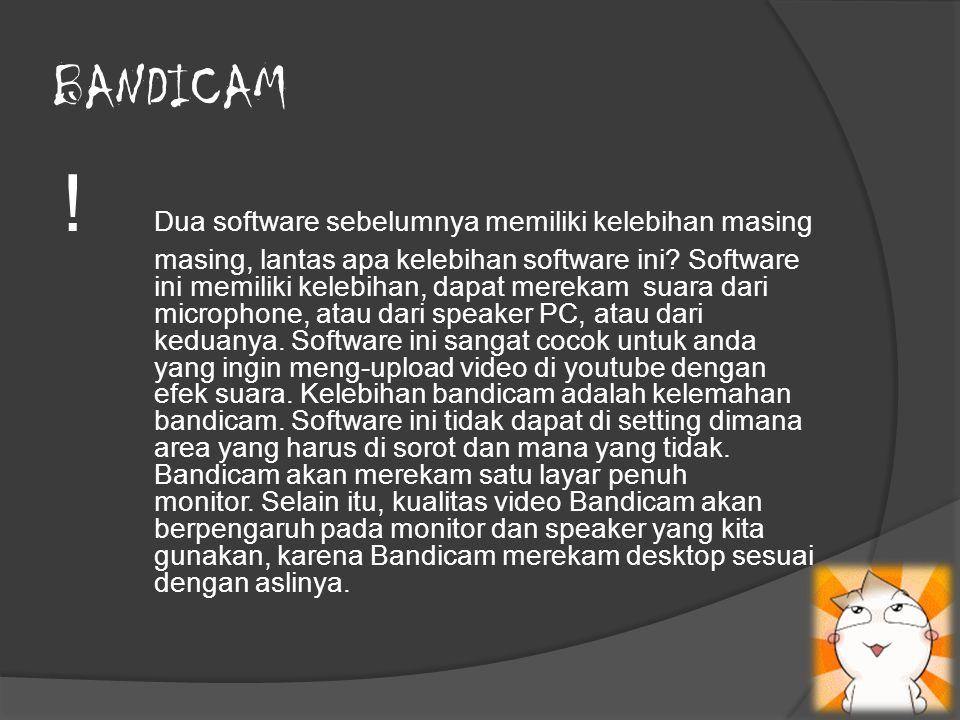 BANDICAM ! Dua software sebelumnya memiliki kelebihan masing masing, lantas apa kelebihan software ini? Software ini memiliki kelebihan, dapat merekam