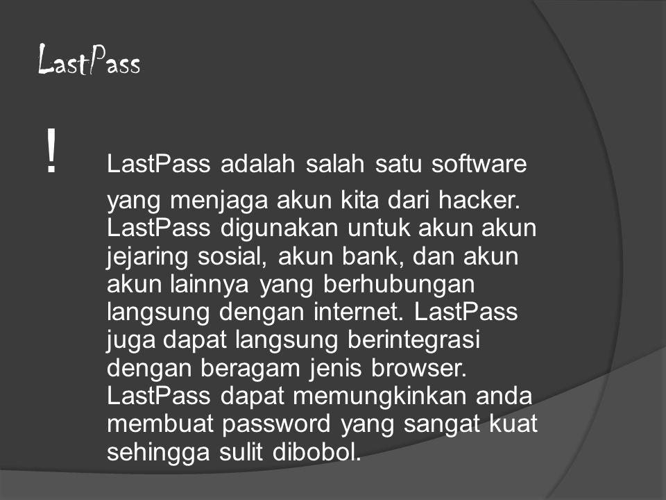 LastPass ! LastPass adalah salah satu software yang menjaga akun kita dari hacker. LastPass digunakan untuk akun akun jejaring sosial, akun bank, dan