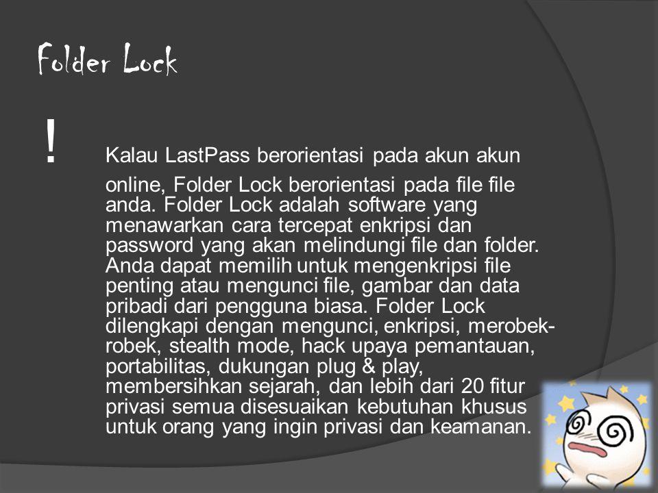 Folder Lock ! Kalau LastPass berorientasi pada akun akun online, Folder Lock berorientasi pada file file anda. Folder Lock adalah software yang menawa