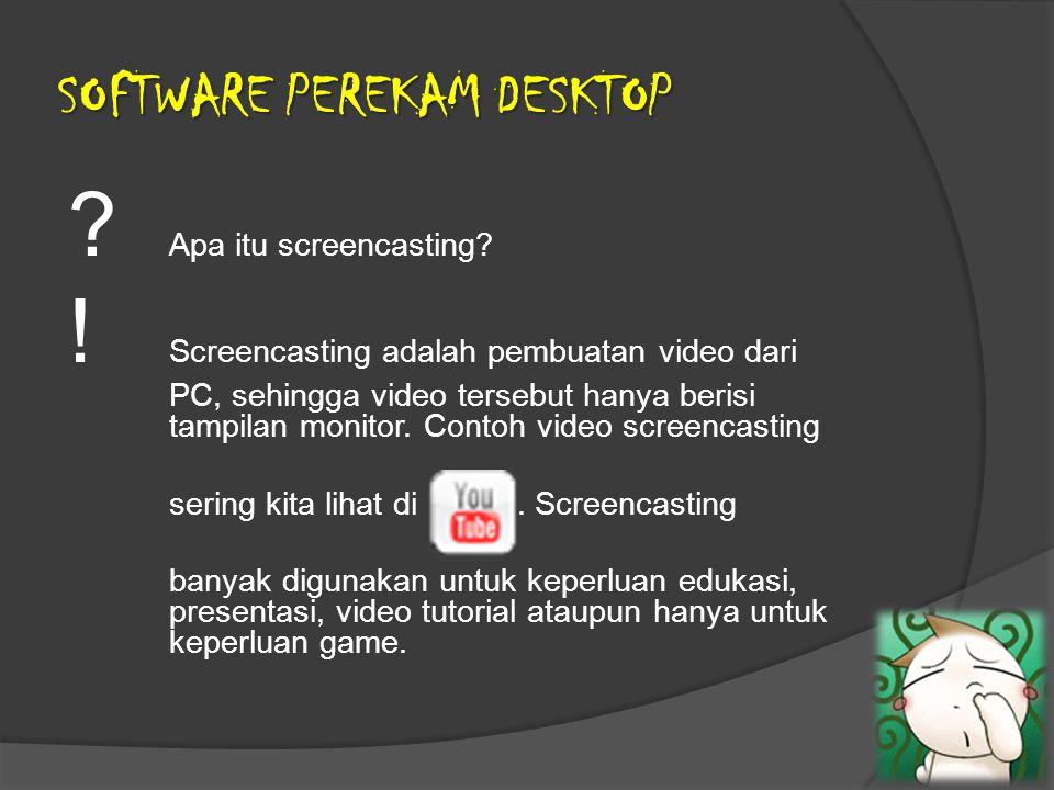 ? Apa itu screencasting? ! Screencasting adalah pembuatan video dari PC, sehingga video tersebut hanya berisi tampilan monitor. Contoh video screencas