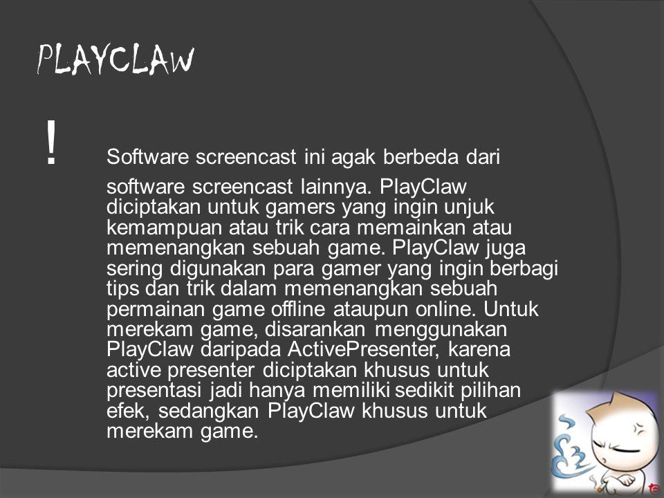 PLAYCLAW ! Software screencast ini agak berbeda dari software screencast lainnya. PlayClaw diciptakan untuk gamers yang ingin unjuk kemampuan atau tri