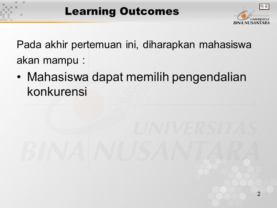 2 Learning Outcomes Pada akhir pertemuan ini, diharapkan mahasiswa akan mampu : Mahasiswa dapat memilih pengendalian konkurensi