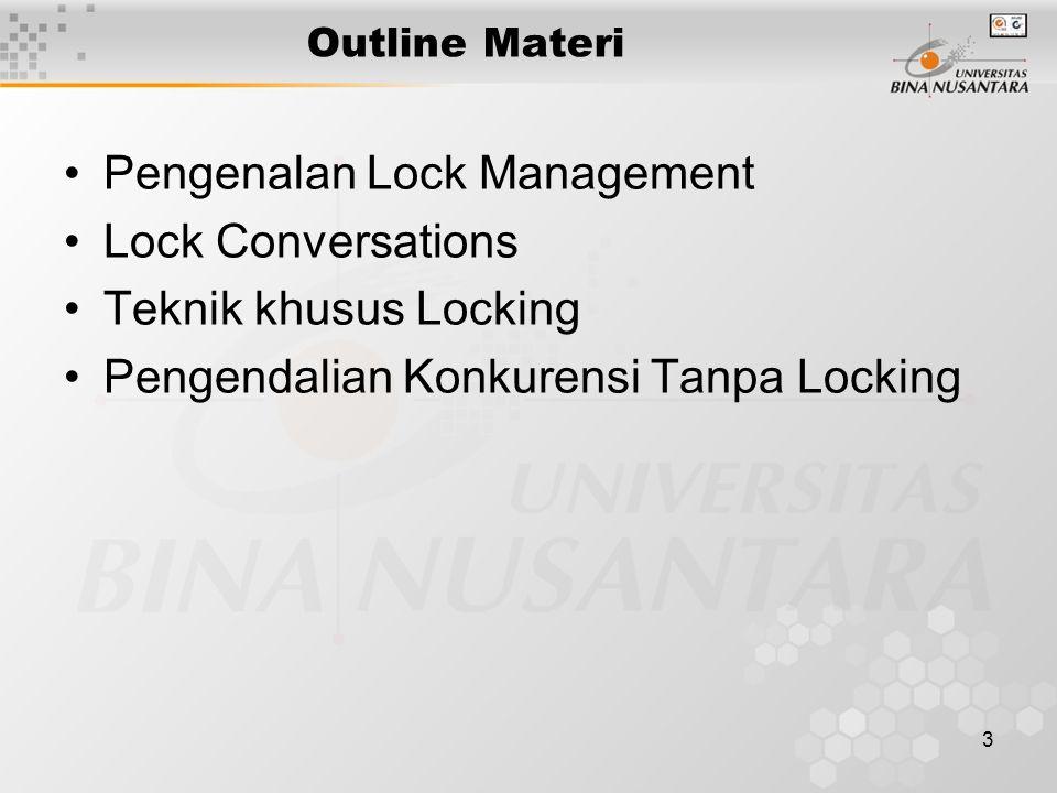 3 Outline Materi Pengenalan Lock Management Lock Conversations Teknik khusus Locking Pengendalian Konkurensi Tanpa Locking
