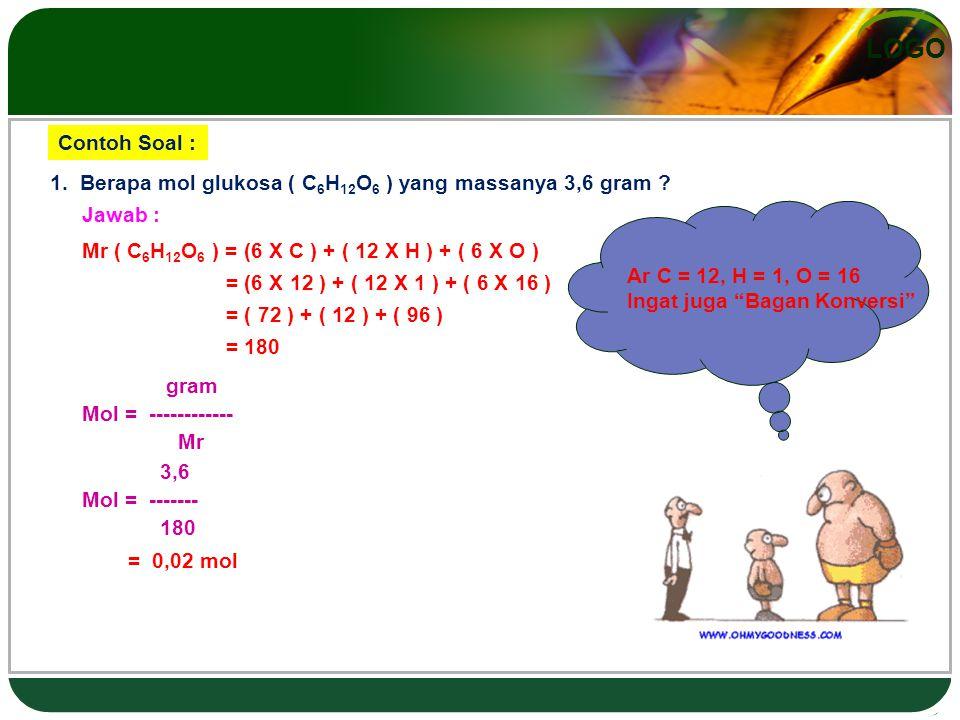 LOGO Contoh Soal : 1.Berapa mol glukosa ( C 6 H 12 O 6 ) yang massanya 3,6 gram .
