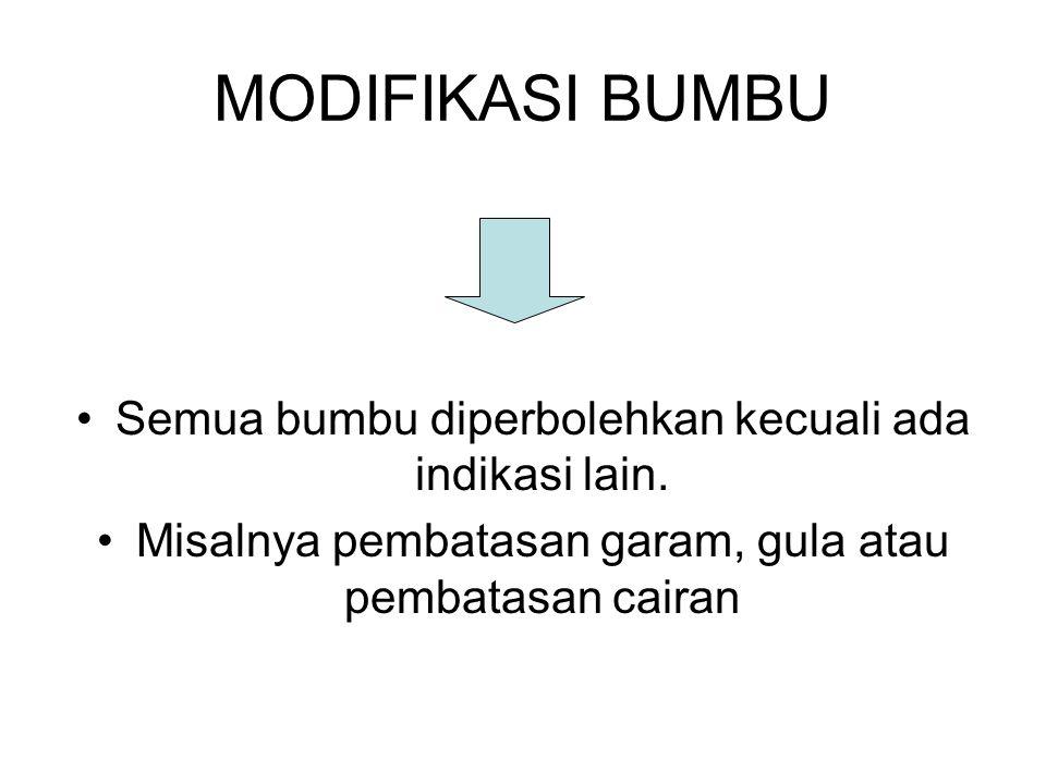 MODIFIKASI BUMBU Semua bumbu diperbolehkan kecuali ada indikasi lain. Misalnya pembatasan garam, gula atau pembatasan cairan