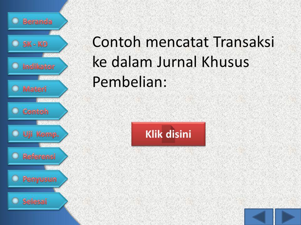 Contoh mencatat Transaksi ke dalam Jurnal Khusus Pembelian: Klik disini