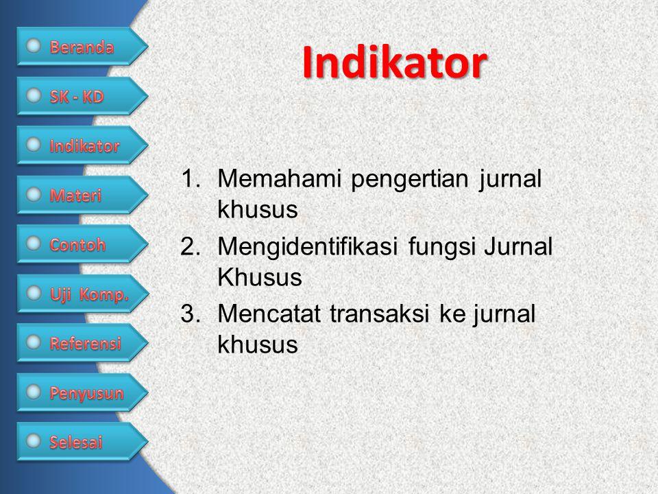 Indikator 1. Memahami pengertian jurnal khusus 2. Mengidentifikasi fungsi Jurnal Khusus 3. Mencatat transaksi ke jurnal khusus