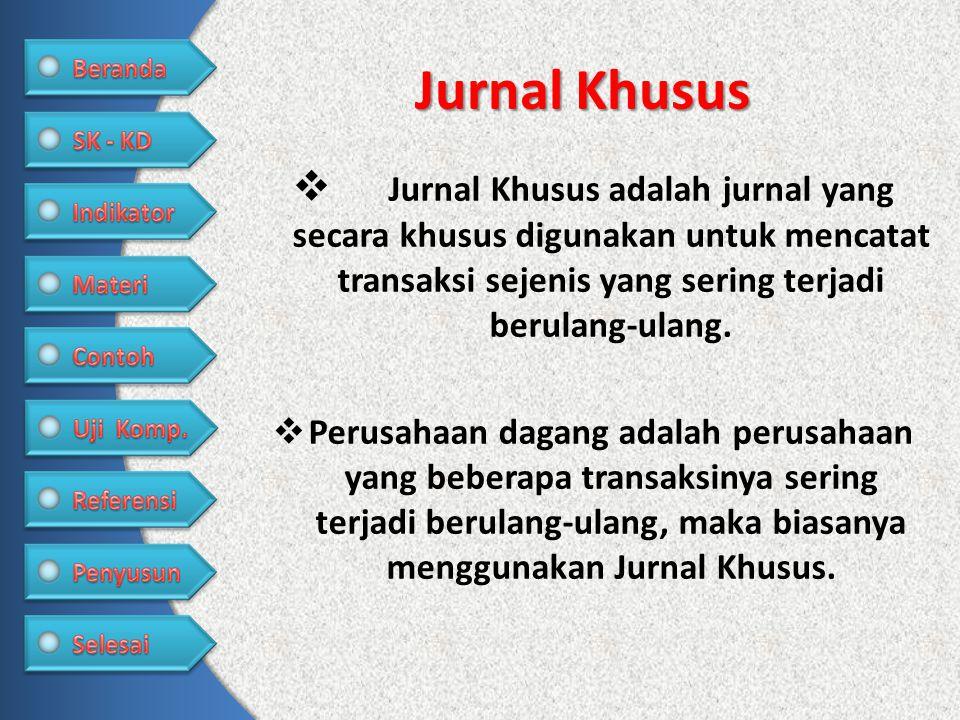 Jurnal Khusus  Jurnal Khusus adalah jurnal yang secara khusus digunakan untuk mencatat transaksi sejenis yang sering terjadi berulang-ulang.  Perusa