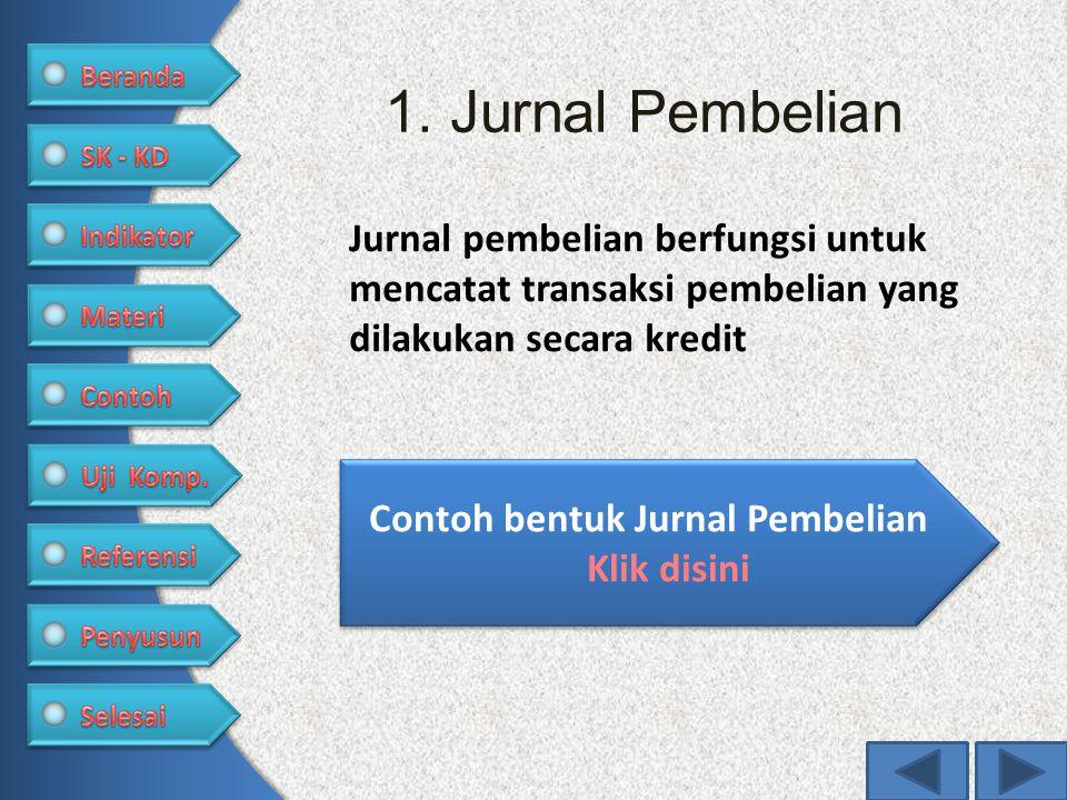 1. Jurnal Pembelian Jurnal pembelian berfungsi untuk mencatat transaksi pembelian yang dilakukan secara kredit Contoh bentuk Jurnal Pembelian Klik dis