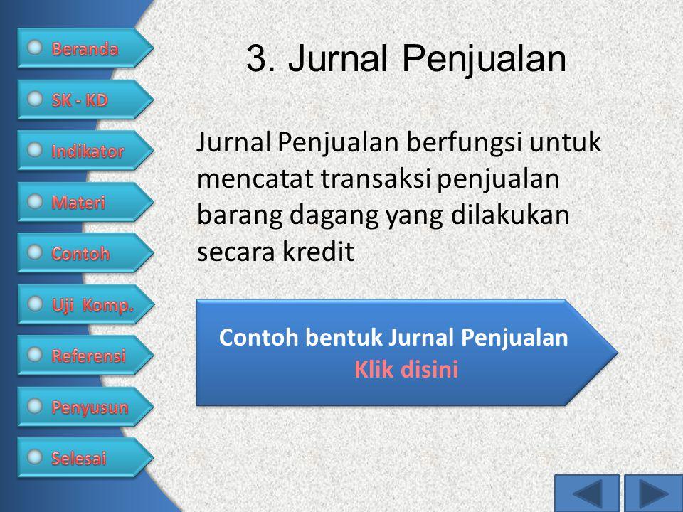 3. Jurnal Penjualan Jurnal Penjualan berfungsi untuk mencatat transaksi penjualan barang dagang yang dilakukan secara kredit Contoh bentuk Jurnal Penj