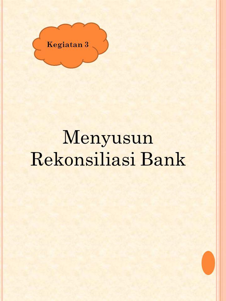 Menyusun Rekonsiliasi Bank Kegiatan 3