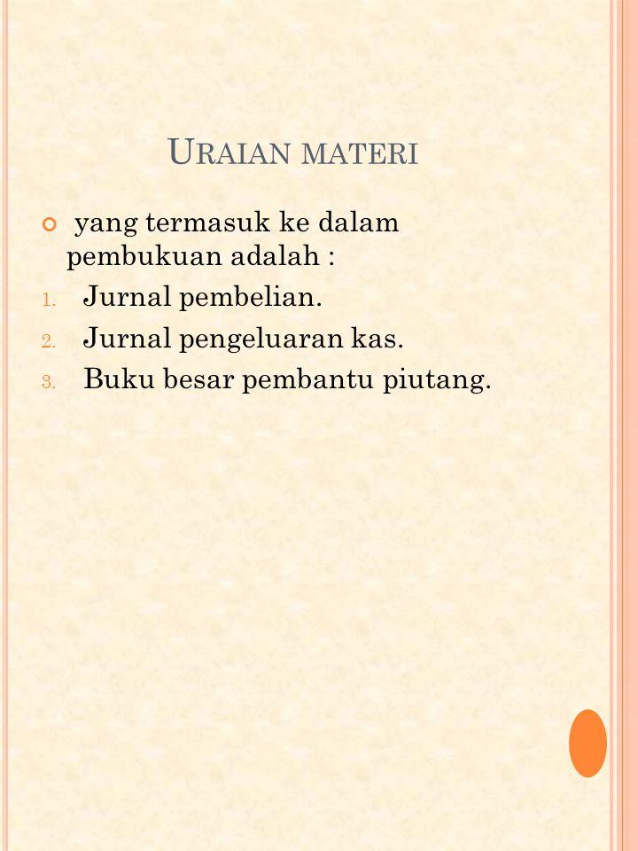 U RAIAN MATERI yang termasuk ke dalam pembukuan adalah : 1.