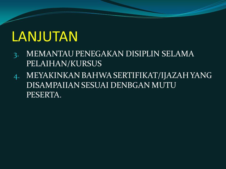 LANJUTAN 3.MEMANTAU PENEGAKAN DISIPLIN SELAMA PELAIHAN/KURSUS 4.