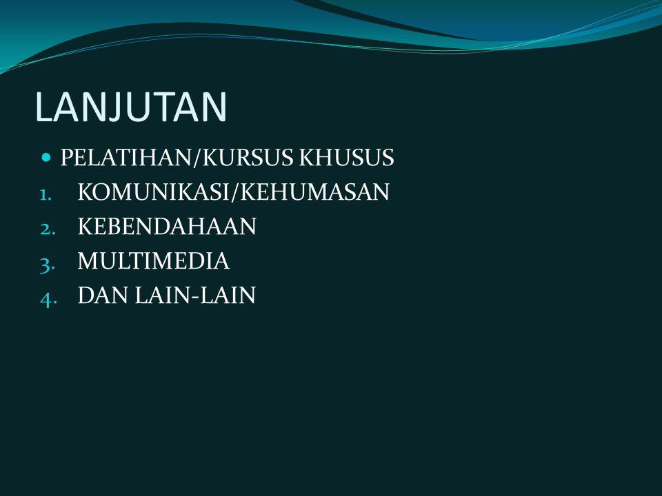 LANJUTAN PELATIHAN/KURSUS KHUSUS 1. KOMUNIKASI/KEHUMASAN 2. KEBENDAHAAN 3. MULTIMEDIA 4. DAN LAIN-LAIN