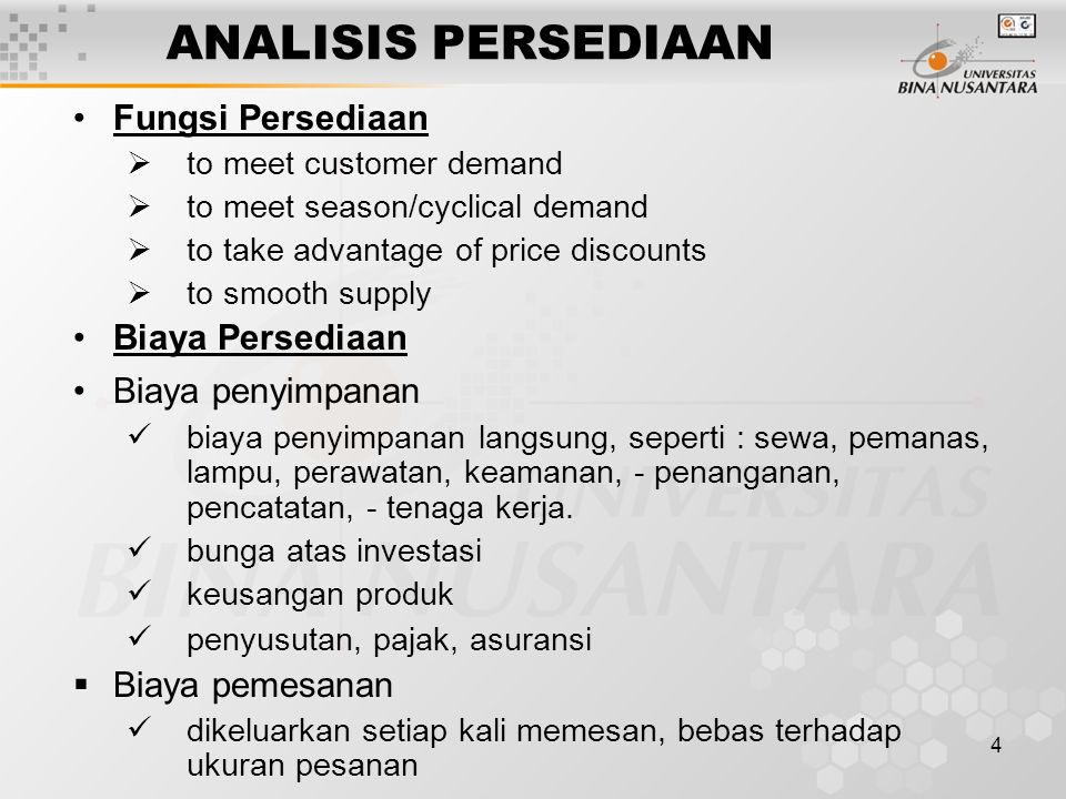 4 ANALISIS PERSEDIAAN Fungsi Persediaan  to meet customer demand  to meet season/cyclical demand  to take advantage of price discounts  to smooth