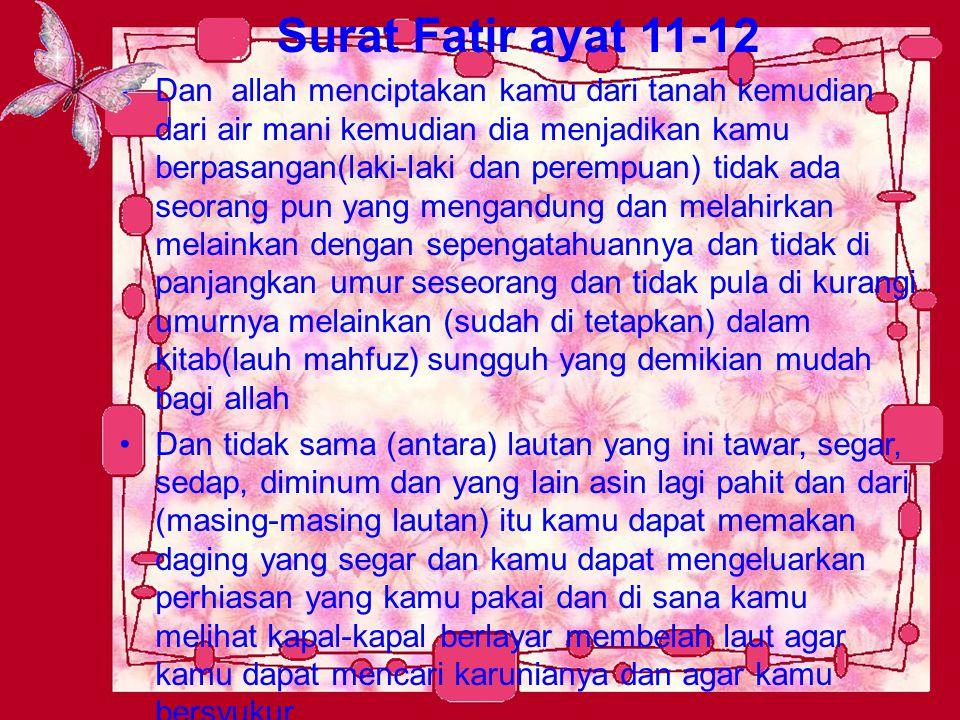 Surat Fatir ayat 11-12 Dan allah menciptakan kamu dari tanah kemudian dari air mani kemudian dia menjadikan kamu berpasangan(laki-laki dan perempuan)