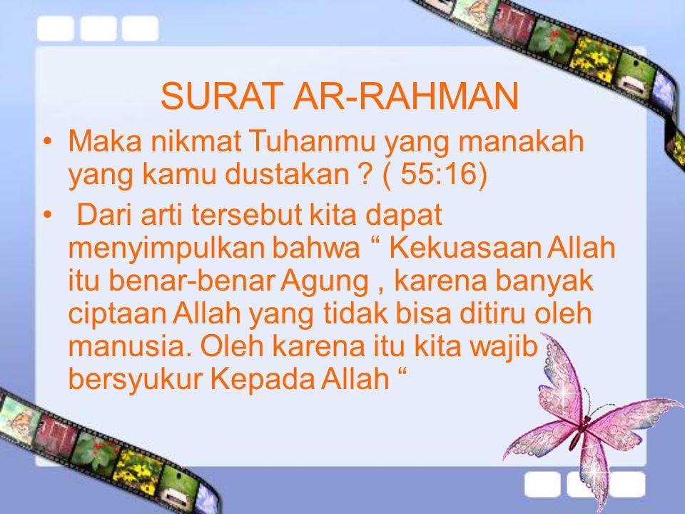 "SURAT AR-RAHMAN Maka nikmat Tuhanmu yang manakah yang kamu dustakan ? ( 55:16) Dari arti tersebut kita dapat menyimpulkan bahwa "" Kekuasaan Allah itu"