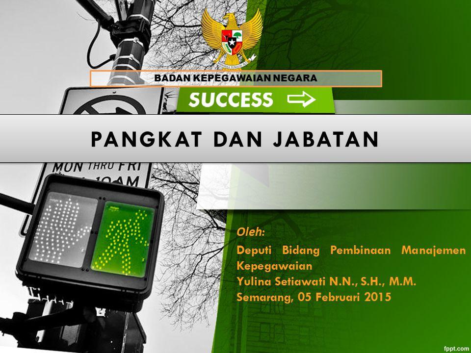 PANGKAT DAN JABATAN BADAN KEPEGAWAIAN NEGARA Oleh : Deputi Bidang Pembinaan Manajemen Kepegawaian Yulina Setiawati N.N., S.H., M.M. Semarang, 05 Febru